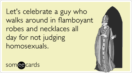 pope-francis-not-judging-gays-somewhat_topical-ecards-someecards